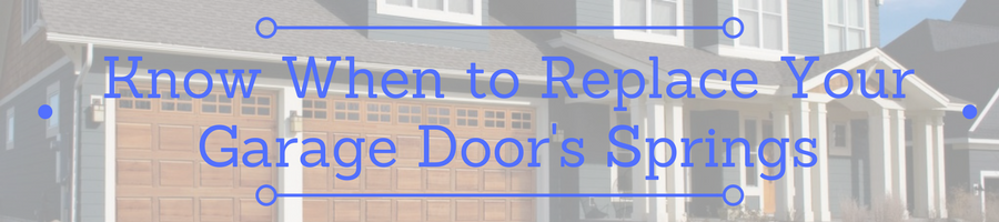 Know when it is time to replace your garage door's springs