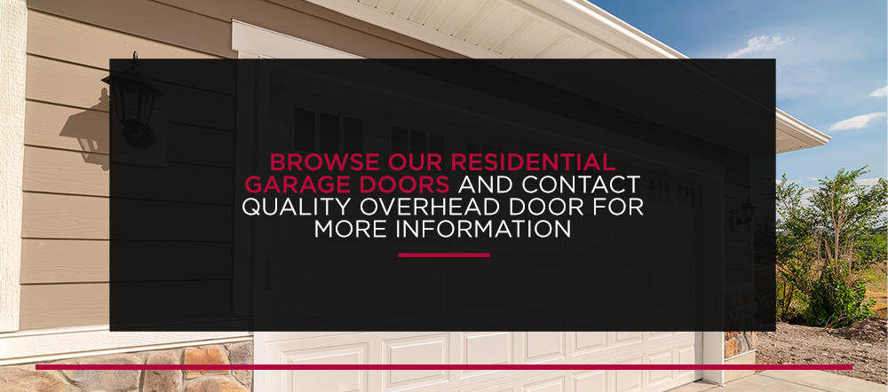 Browse Our Residential Garage Doors and Contact Quality Overhead Door for More Information