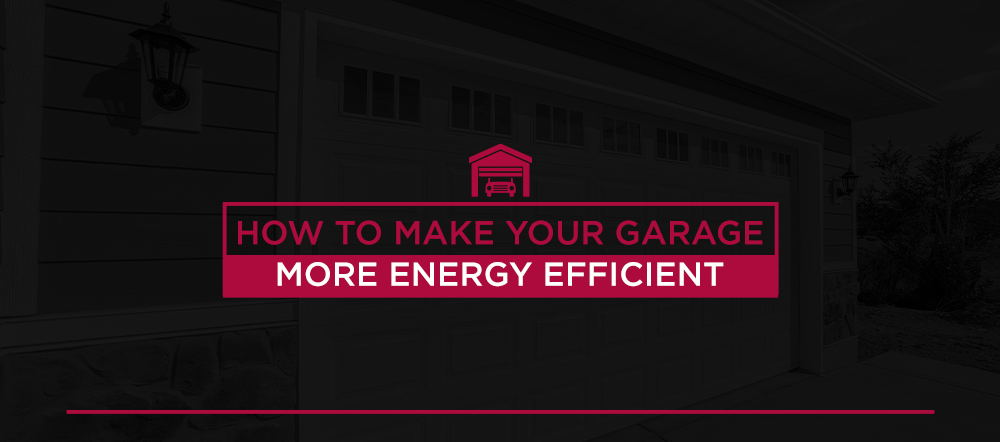How to Make Your Garage More Energy Efficient