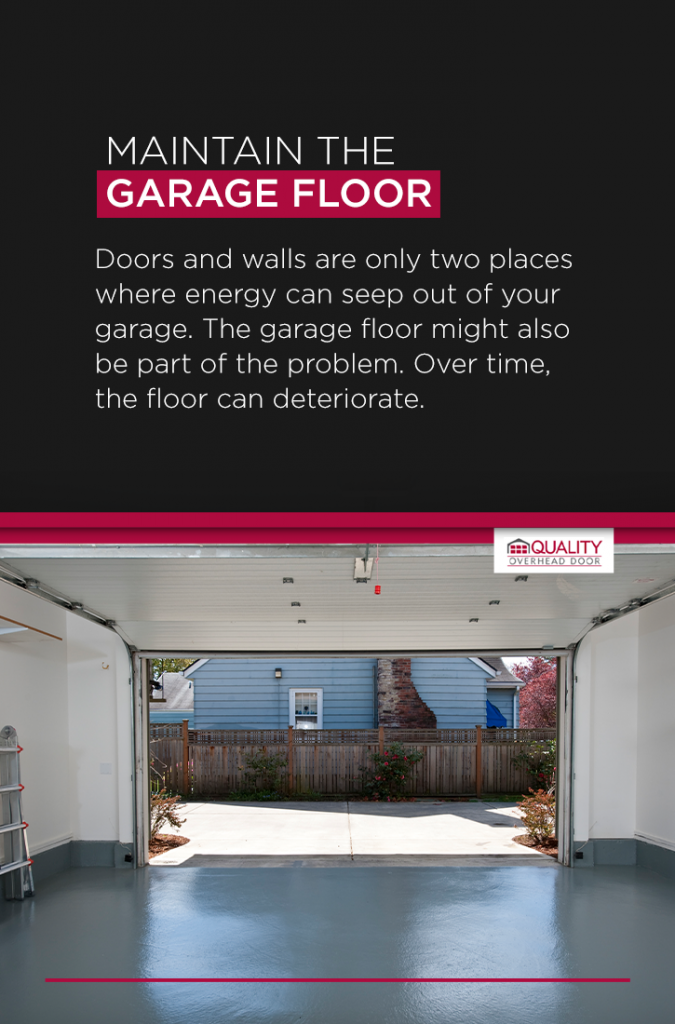 Maintain the Garage Floor Doors and walls are only two places where energy can seep out of your garage. The garage floor might also be part of the problem. Many garages have concrete foundations. Over time, the floor can deteriorate.