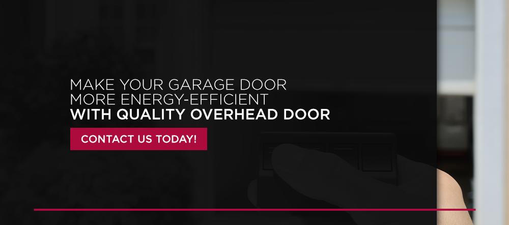 Make Your Garage Door More Energy-Efficient With Quality Overhead Door. Contact us today!