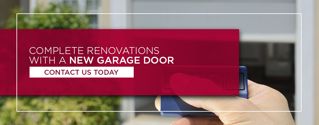 Complete Renovations With a New Garage Door. Contact Us Today.