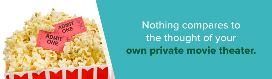 Nothing compares to the thought of your own private movie theater.
