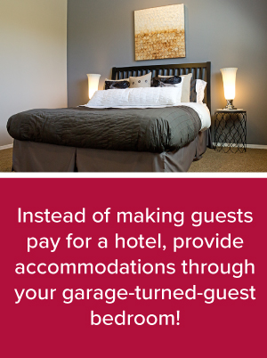 Instead of making guests pay for a hotel, provide accommodations through your garage-turned-guest bedroom.