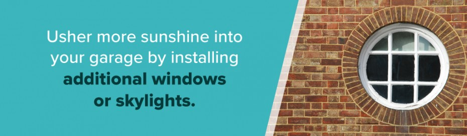 Usher more sunshine in your garage by installing additional windows or skylights.