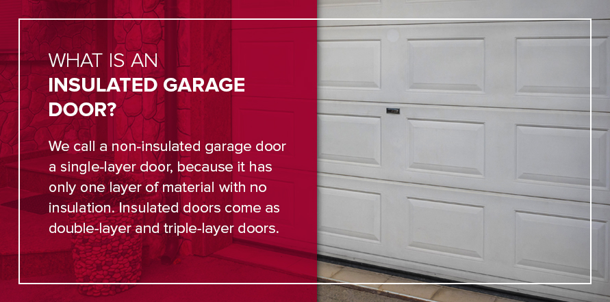 What is an insulated garage door? We call a non-insulated garage door a single-layer door, because it has only one layer of material with no insulation. Insulated doors come as double-layer and triple-layer doors.