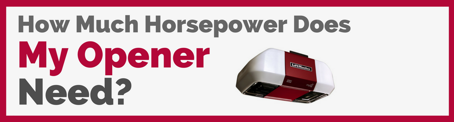 How Much Horsepower Does My Garage Door Opener Need Quality