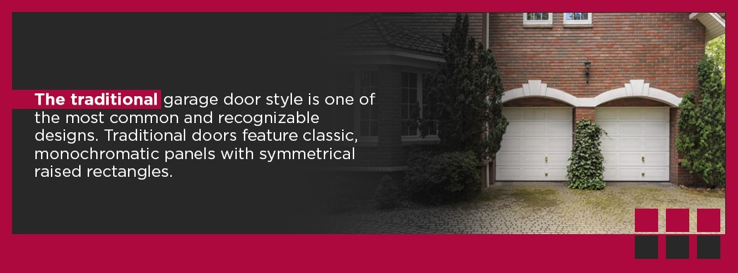 The traditional garage door style is one of the most common and recognizable designs. Traditional doors feature classic, monochromatic panels with symmetrical raised rectangles.