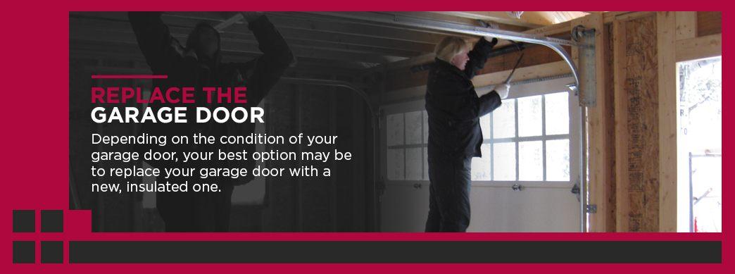 Replace the Garage Door: depending on the condition of your garage door, your best option may be to replace your garage door with a new, insulated one.