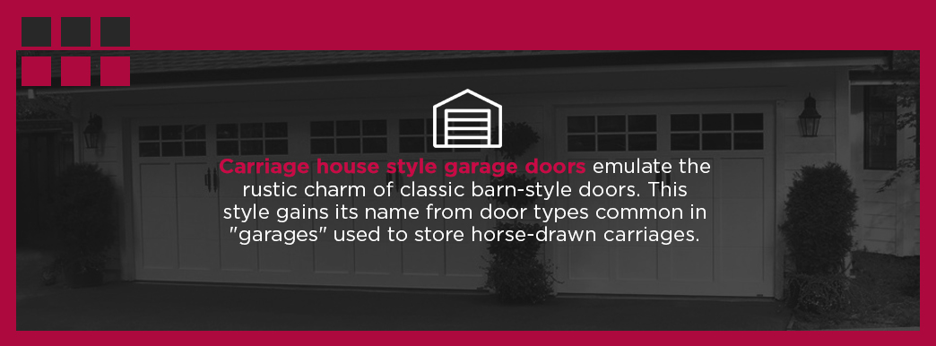 "Carriage house style garage doors emulate the rustic charm of classic barn-style doors. This style gains its name from door types common in ""garages"" used to store horse-drawn carriages."