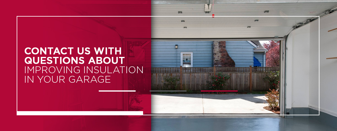 Contact Us With Questions About Improving Insulation in Your Garage
