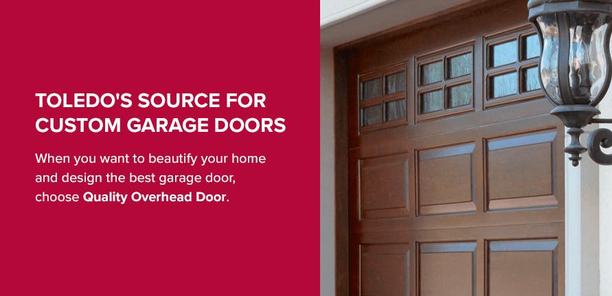 Toledo's Source for Custom Garage Doors. When you want to beautify your home and design the best garage door, choose Quality Overhead Door.