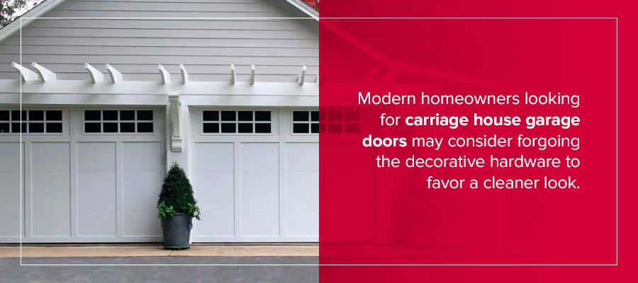 Modern homeowners looking for carriage house garage doors may consider forgoing the decorative hardware to favor a cleaner look.