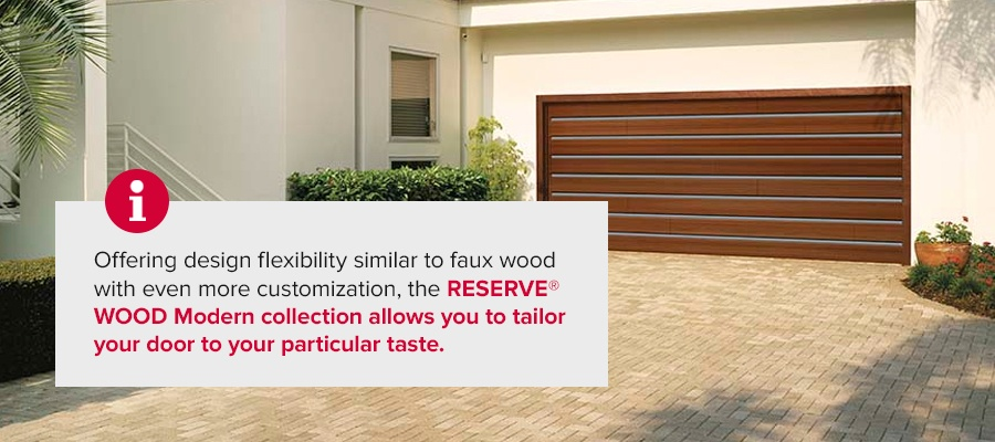 Offering design flexibility similar to faux wood with even more customization, the RESERVE® WOOD Modern collection allows you to tailor your door to your particular taste.