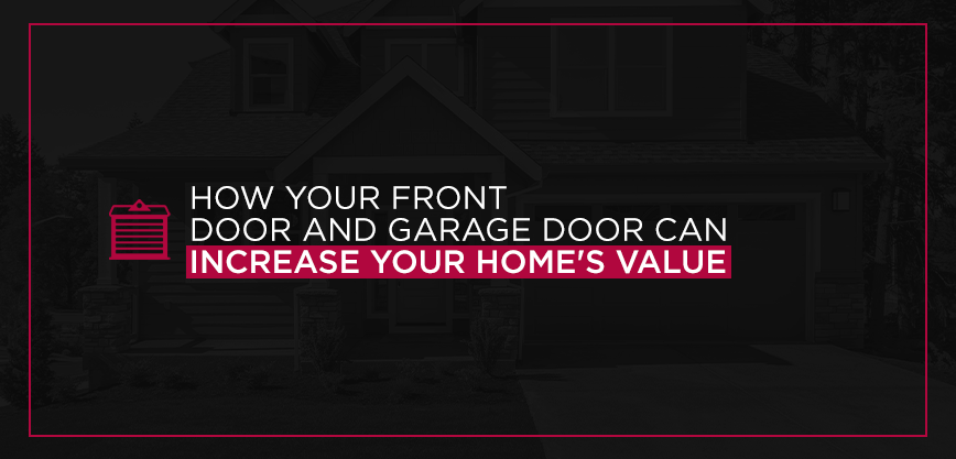How Your Front Door and Garage Door Can Increase Your Home's Value