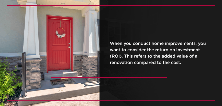 When you conduct home improvements, you want to consider the return on investment (ROI). This refers to the added value of a renovation compared to the cost.