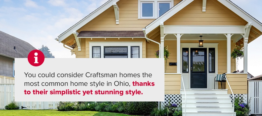 You could consider Craftsman homesthe most common home style in Ohio, thanks to their simplistic yet stunning style.