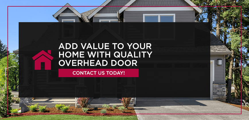 Add Value to Your Home WithQuality Overhead Door. Contact us today!
