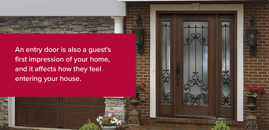 An entry door is also a guest's first impression of your home, and it affects how they feel entering your house.