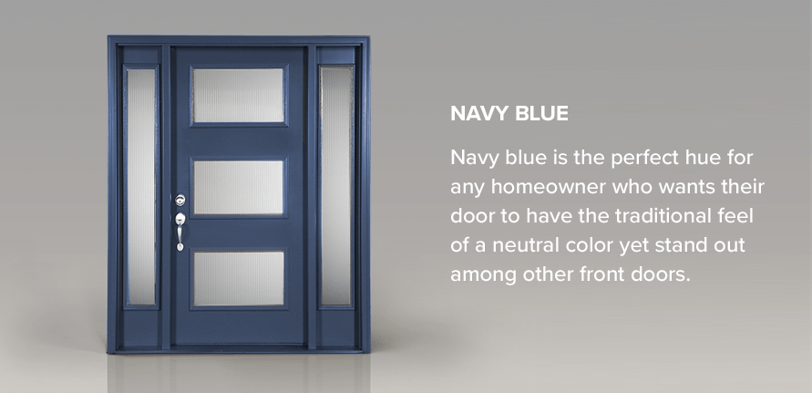 Navy blue is the perfect hue for any homeowner who wants their door to have the traditional feel of a neutral color yet stand out among other front doors.