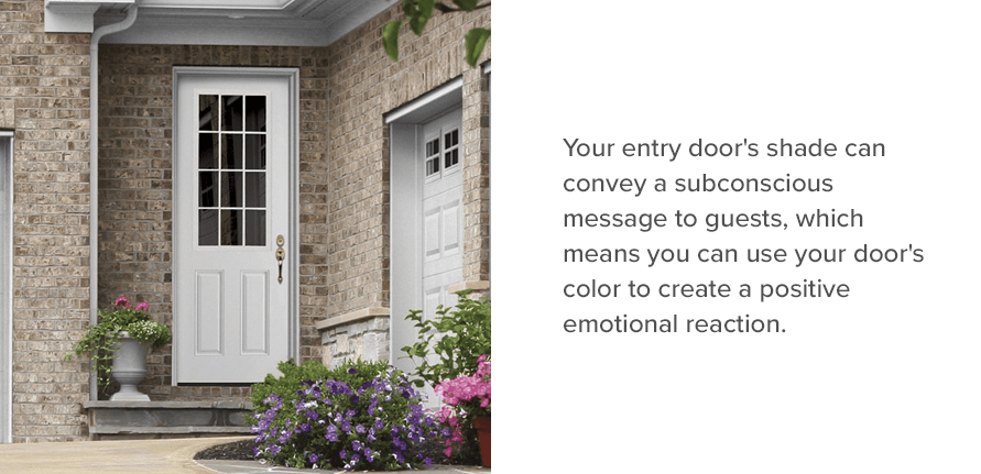 Your entry door's shade can convey a subconscious message to guests, which means you can use your door's color to create a positive emotional reaction.